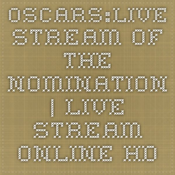 Oscars:live stream of the nomination | Live Stream Online HD
