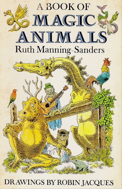 A book of Magic Animals, by Ruth Manning-Sanders. Illustrated by Robin Jacques