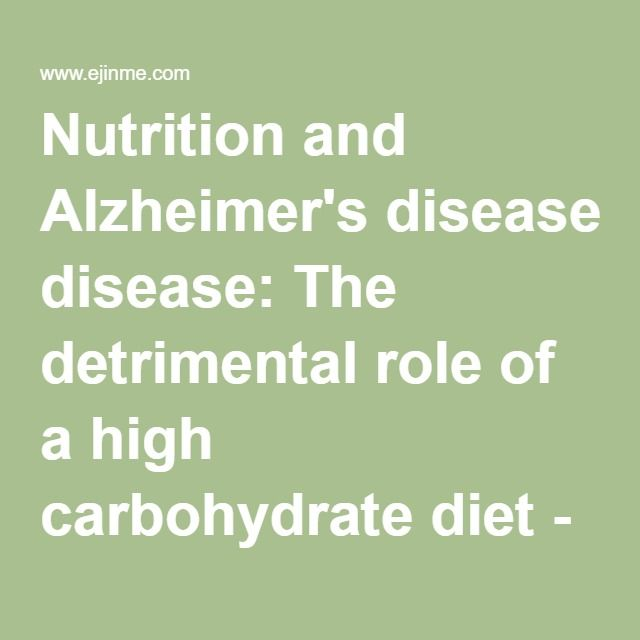 Nutrition and Alzheimer's disease: The detrimental role of a high carbohydrate diet - European Journal of Internal Medicine