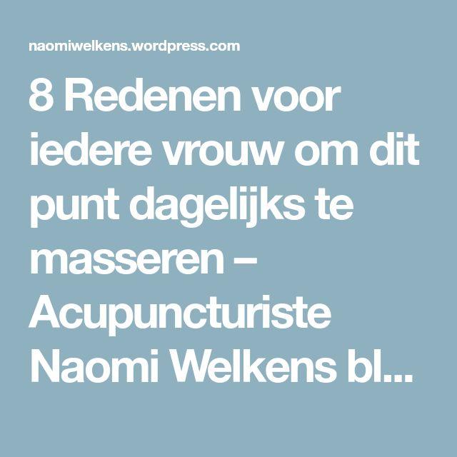 8 Redenen voor iedere vrouw om dit punt dagelijks te masseren – Acupuncturiste Naomi Welkens blogt