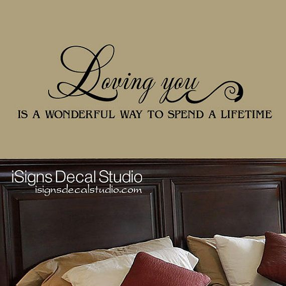 Loving You Is A Wonderful Way To Spend A Life Time Master Bedroom Wall Decal
