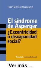 El Síndrome de Asperger : excentricidad o discapacidad social? / Pilar Martín Borreguero. -- Madrid : Alianza, D.L. 2004 http://absysnetweb.bbtk.ull.es/cgi-bin/abnetopac01?TITN=274820