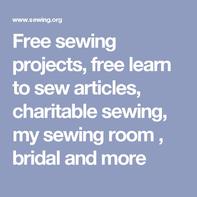 Free sewing projects, free learn to sew articles, charitable sewing, my sewing room , bridal and more