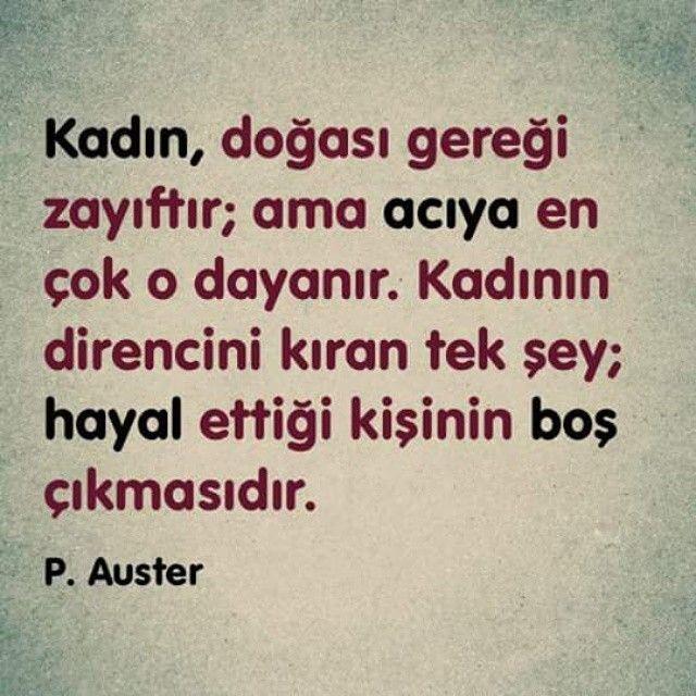 Kadın, doğası gereği zayıftır; ama acıya en çok o dayanır. Kadının direncini kıran tek şey; hayal ettiği erkeğin boş çıkmasıdır. - Paul Auster
