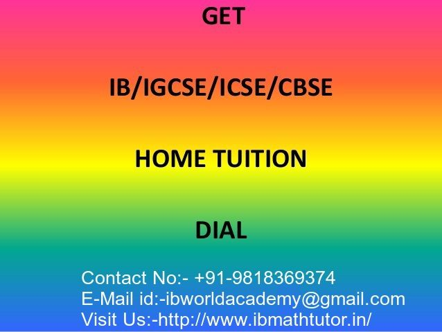 We Provide IB Maths tuition at home all over Delhi. We provide all resources like past papers, conceptual notes. Our students have got consistent best result all over Delhi/NCR.You can call us for IB tutors in Delhi, IB tutors in Gurgaon, IB Maths tutor in delhi, IB Maths tutor in gurgaon, We teach students from Grades 7-12.