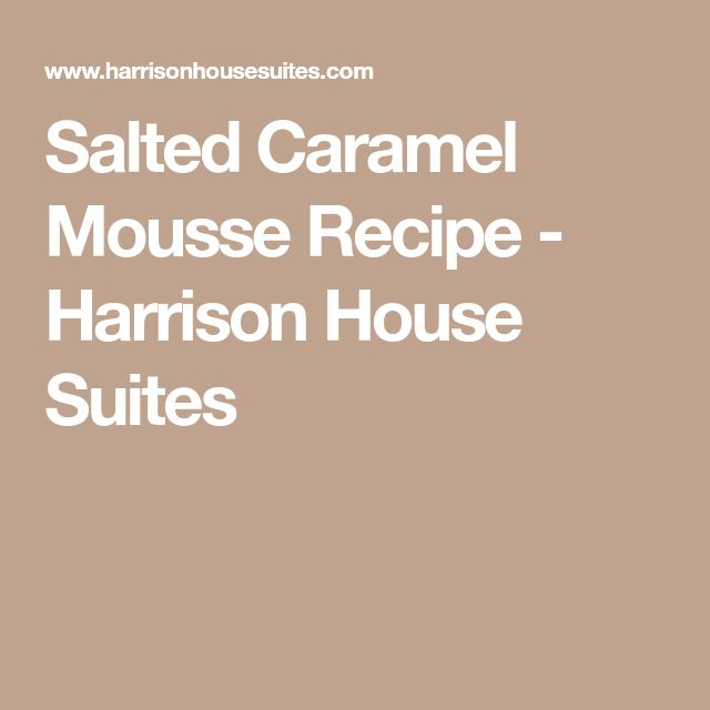 Salted Caramel Mousse Recipe - Harrison House Suites