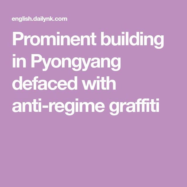 Prominent building in Pyongyang defaced with anti-regime graffiti