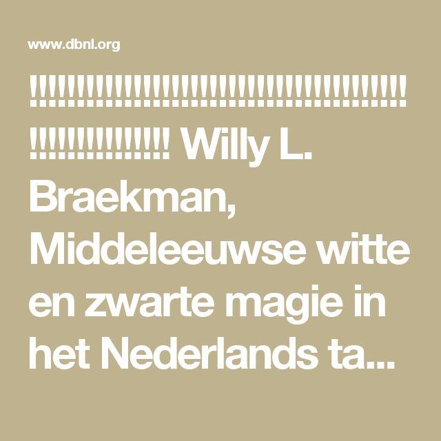 !!!!!!!!!!!!!!!!!!!!!!!!!!!!!!!!!!!!!!!!!!!!!!!!!!!!!!! Willy L. Braekman, Middeleeuwse witte en zwarte magie in het Nederlands taalgebied · dbnl