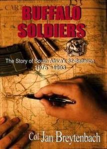 Buffalo Soldiers: The Story Of South Africa's 32 Battalion: 1975-1993   -   Col Jan Breytenbach This is a soldier's story about South African soldiers in southern Angola and Namibia and the enemies they fought. It tells of insurgency and counter-insurgency, guerrilla warfare and...
