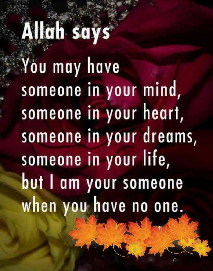 Ya ALLAH You are my Someone at all times. There's no better Friend and no better One to Love, Ever!!!!!!