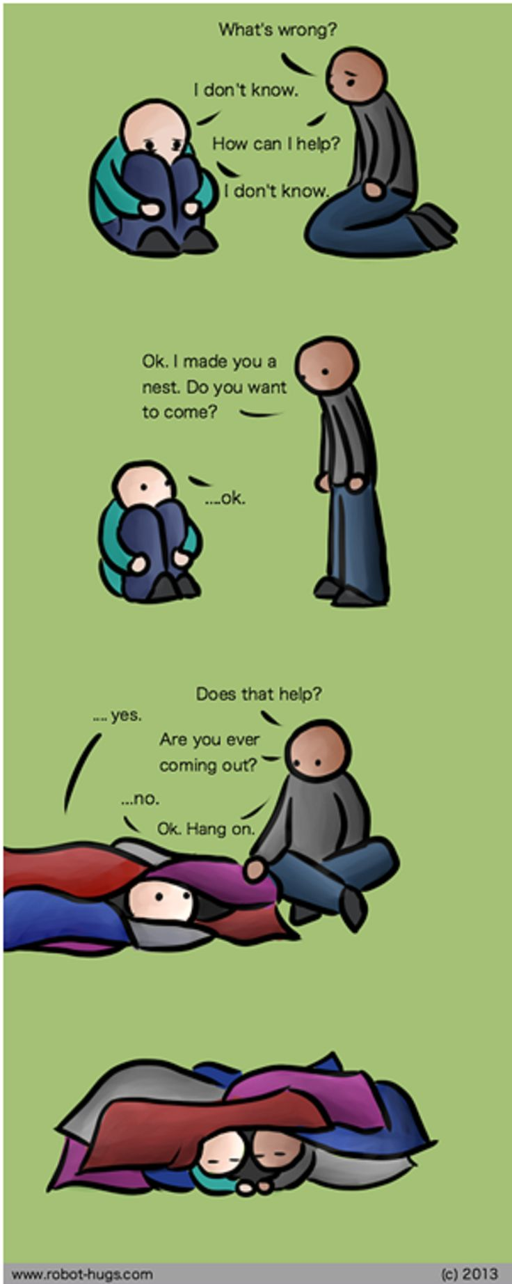 awww...♥  people who have friends/family that deal with depression need to understand that sometimes this is all we need. I love this.