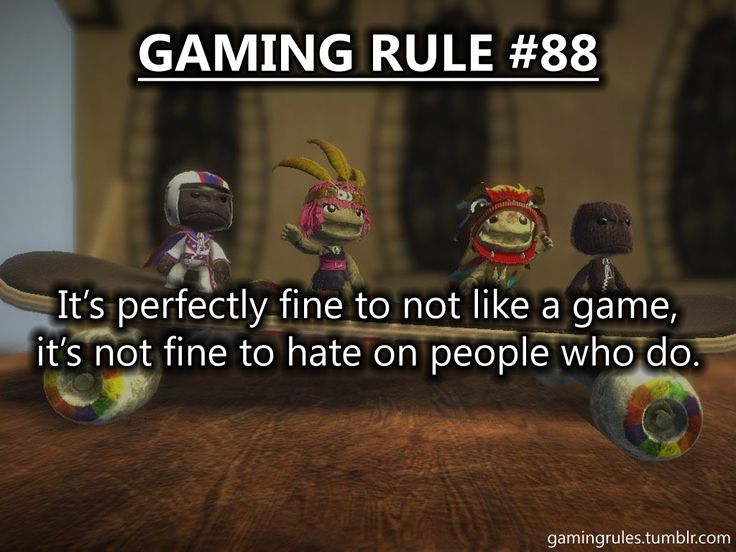 If your friend likes a game you don't, that's not a reason to hate them.