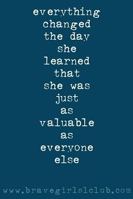 Everything changed the day she learned that she was just as valuable as everyone else. #wisdom #affirmations