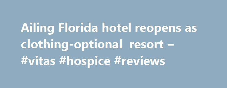 """Ailing Florida hotel reopens as clothing-optional resort – #vitas #hospice #reviews http://hotel.remmont.com/ailing-florida-hotel-reopens-as-clothing-optional-resort-vitas-hospice-reviews/  #motel clothing # Ailing Florida hotel reopens as clothing-optional resort Sponsored Links """"We were born naked. None of us came here with clothes on to begin with. And it's so peaceful and relaxing,"""" explained Joe Wagner of Orlando, Fla. sipping a beverage with his wife, Cindy, and three fellow nudists at…"""