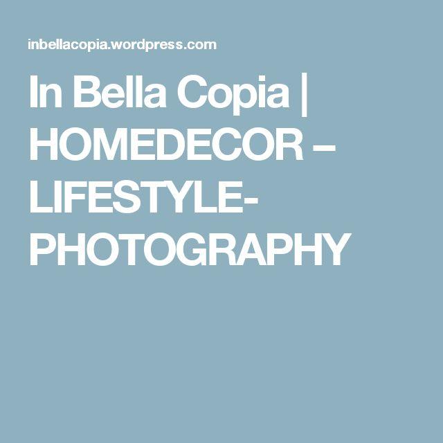 In Bella Copia | HOMEDECOR – LIFESTYLE- PHOTOGRAPHY