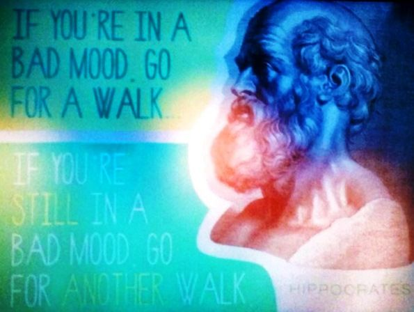 Hippocrates: If you´re in a bad Mood, go for a Walk.