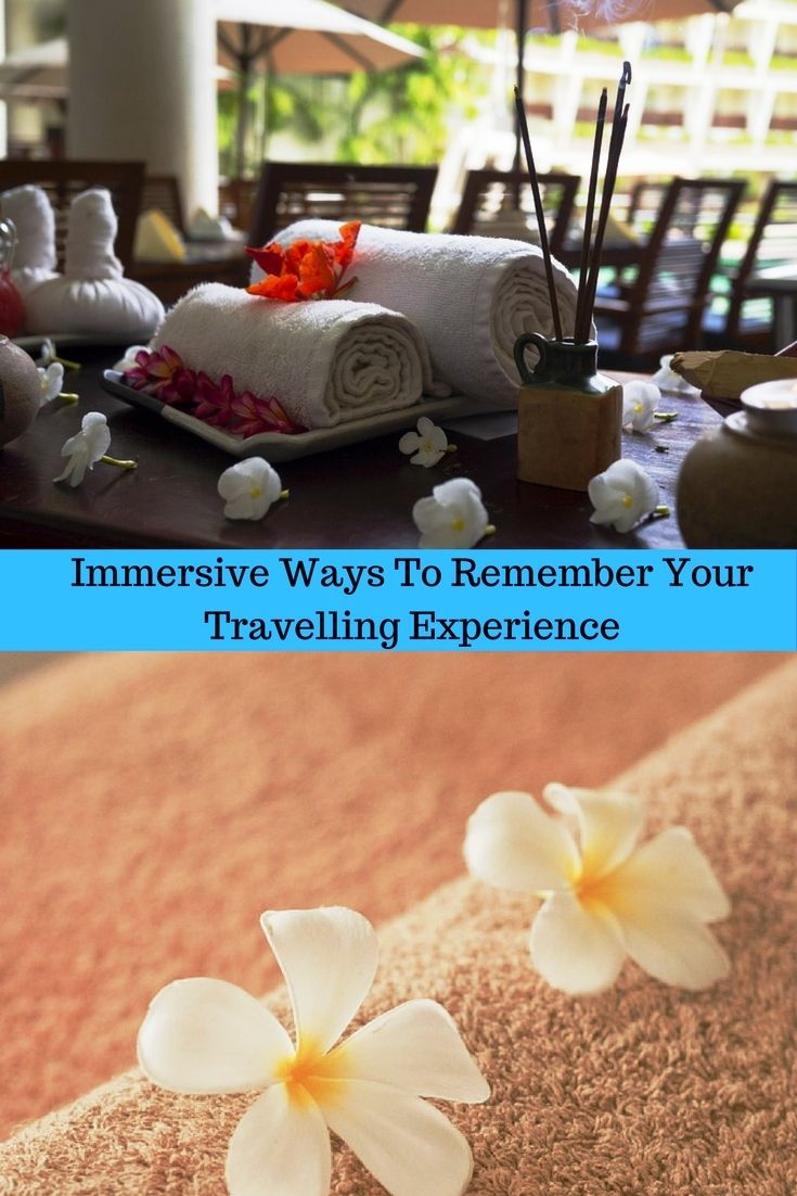 Immersive Ways To Remember Your Travelling Experience