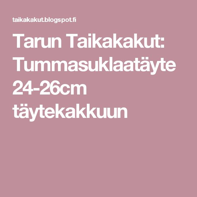 Tarun Taikakakut: Tummasuklaatäyte 24-26cm täytekakkuun