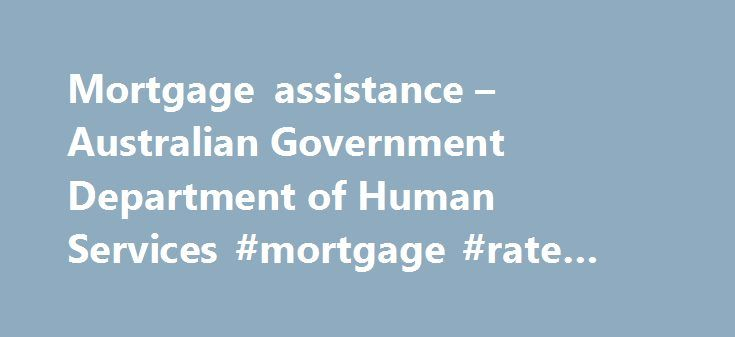 Mortgage assistance – Australian Government Department of Human Services #mortgage #rate #charts http://money.remmont.com/mortgage-assistance-australian-government-department-of-human-services-mortgage-rate-charts/  #government mortgage assistance # Mortgage assistance If you are eligible you can apply for the early release of your superannuation benefits for mortgage assistance. Eligibility You may be eligible for an early release of superannuation for mortgage assistance if: your mortgagee…