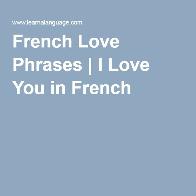 I Love You Quotes In French : French Love Phrases I Love You in French Learn French Pinterest ...