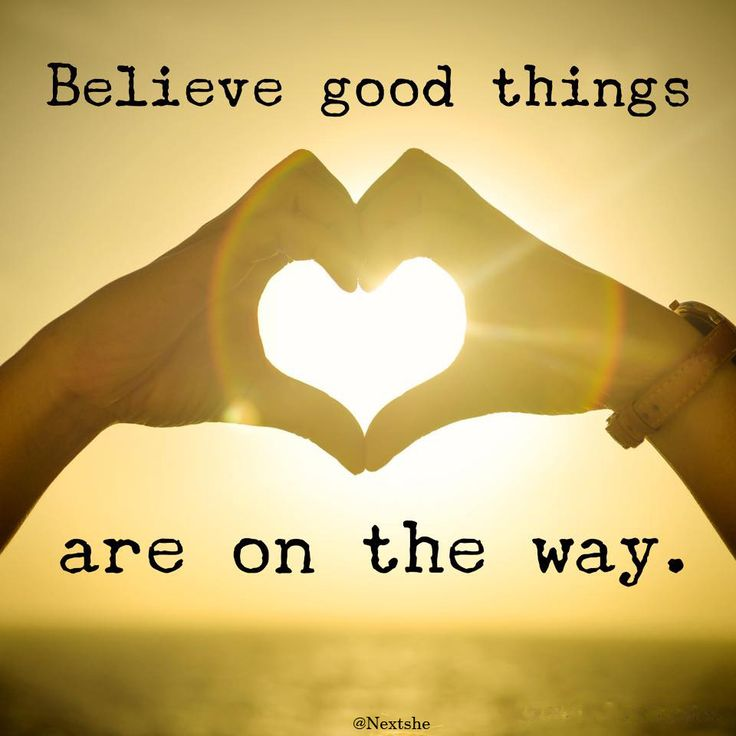 Believe good things are on the way. | Quotes | Pinterest