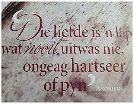 Die liefde is 'n lap wat nooit uitwas nie, ongeag hartseer of pyn... #Afrikaans (FB) #AgapeLove