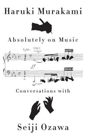 Absolutely on Music by Haruki Murakami and Seiji Ozawa | PenguinRandomHouse.com    Amazing book I had to share from Penguin Random House