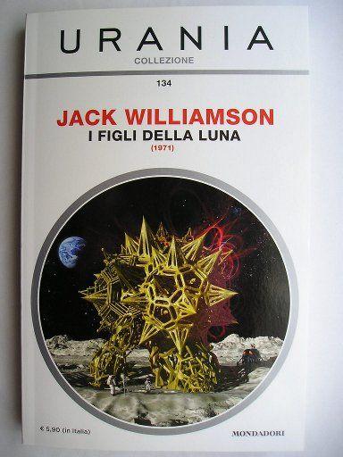 """Il romanzo """"I figli della Luna"""" (""""The Moon Children"""") di Jack Williamson è stato pubblicato per la prima volta nel 1971 a puntate sulla rivista """"Galaxy"""". In Italia è stato pubblicato da Fanucci Editore nel n. 7 di """"Futuro. Biblioteca di Fantascienza"""" e da Mondadori nel n. 134 di """"Urania Collezione"""" nella traduzione di Roberta Rambelli. Immagine di copertina di Franco Brambilla per l'edizione """"Urania Collezione"""". Clicca per leggere una recensione di questo romanzo!"""