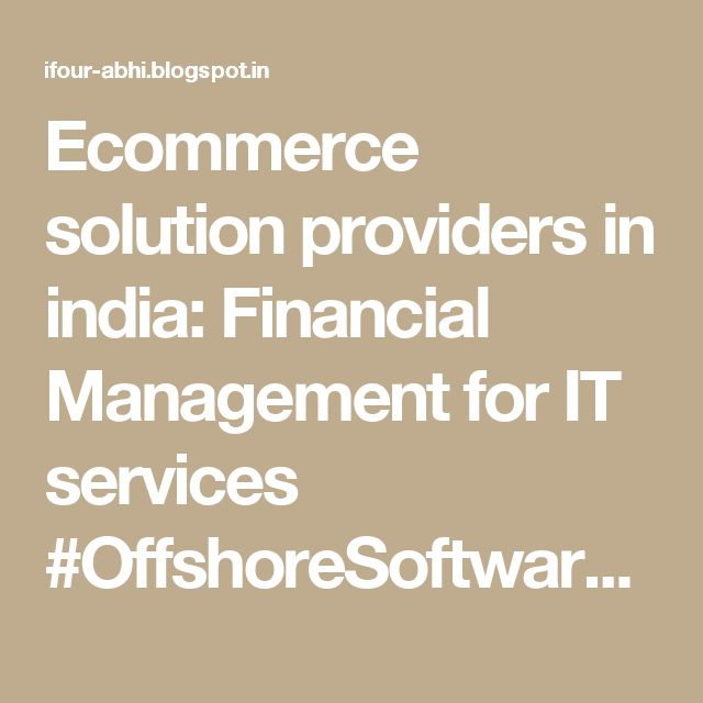 Ecommerce solution providers in india: Financial Management for IT services #OffshoreSoftwareDevelopmentCompanyIndia #SoftwareOutsourcingCompanyIndia #eCommerceSolutionProviderIndia