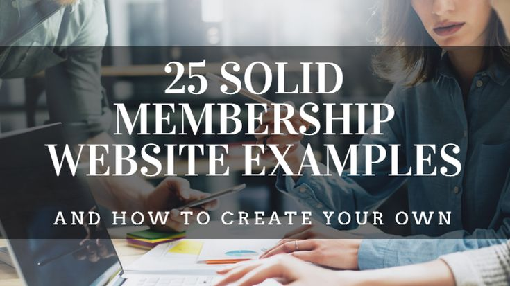 Here are 25 solid examples of membership websites from all sorts of different organizations. I've sorted this list into three categories with instructions on how to create your own membership website at the end.