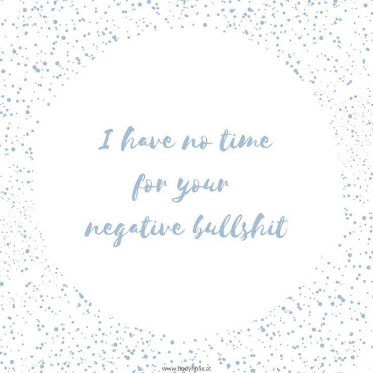 I have no time for your  negative bullshit | Quotes | Sprüche