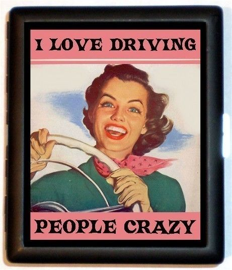 I Love Driving People Crazy, especially my husband.  Turn right here left!