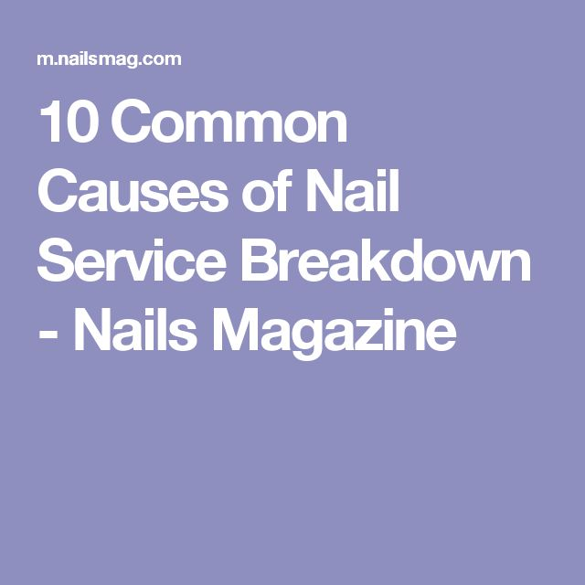 10 Common Causes of Nail Service Breakdown - Nails Magazine