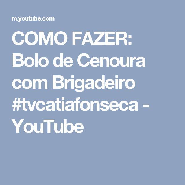 COMO FAZER: Bolo de Cenoura com Brigadeiro #tvcatiafonseca - YouTube