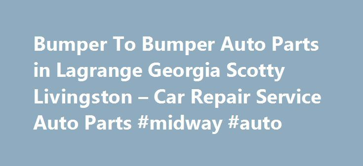 Bumper To Bumper Auto Parts in Lagrange Georgia Scotty Livingston – Car Repair Service Auto Parts #midway #auto http://auto-car.nef2.com/bumper-to-bumper-auto-parts-in-lagrange-georgia-scotty-livingston-car-repair-service-auto-parts-midway-auto/  #bumper to bumper auto parts # Car Repair Service Auto Parts Their phone number is (706)882-7707. Obtaining 59 plate insurance cover is an important aspect of owning a new motor vehicle. A bit of info is provided on what 59 plates are, how to…