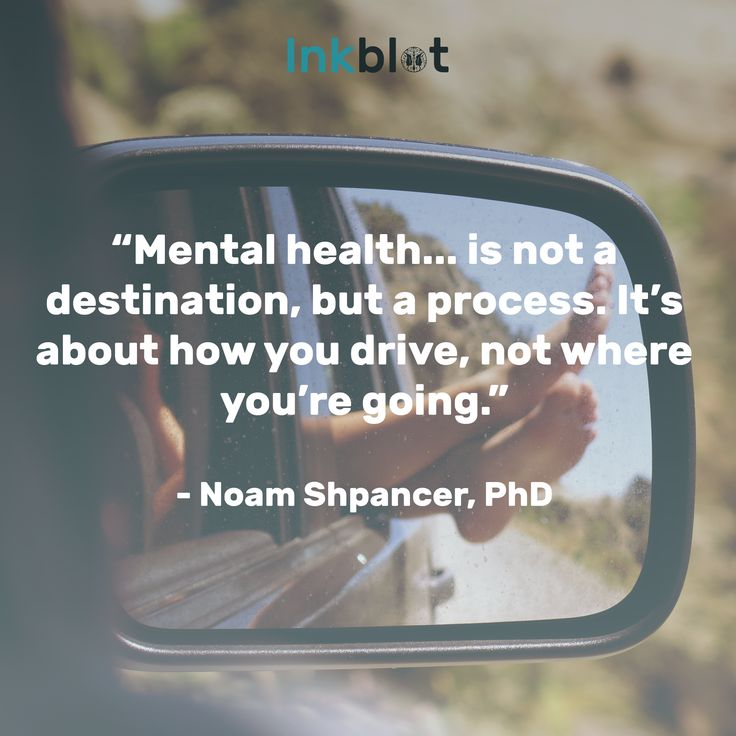 """""""Mental health... is not a destination, but a process. It's about how you drive, not where you are going."""" - Noam Shpancer, PhD"""