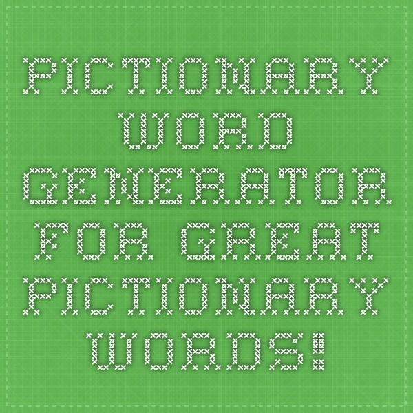 Pictionary Word Generator For Great Pictionary Words!