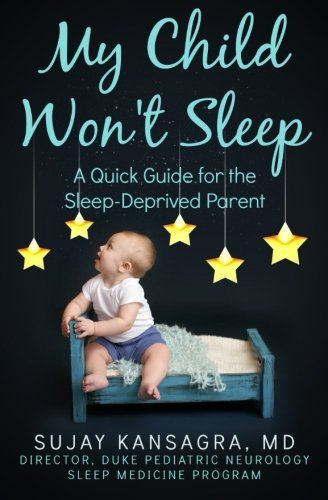 My Child Won't Sleep: A Quick Guide for the Sleep-Deprived Parent by Sujay Kansagra MD http://www.amazon.com/dp/1499340923/ref=cm_sw_r_pi_dp_cmxpub1ZGPA2K