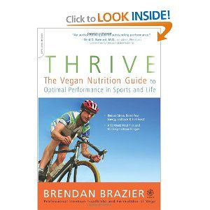 Thrive: The Vegan Nutrition Guide to Optimal Performance in Sports and Life by Brendan Brazier
