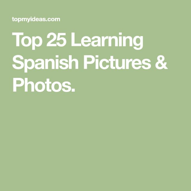Top 25 Learning Spanish Pictures & Photos.