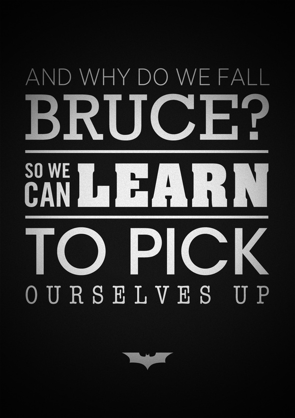 Why do we fall, Bruce? (Batman Begins) {probably my all time favorite quote}