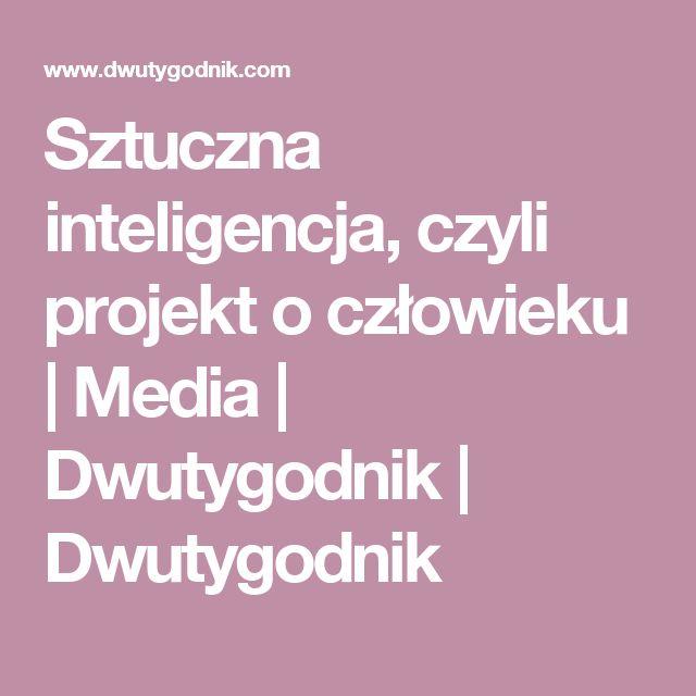 Sztuczna inteligencja, czyli projekt o człowieku | Media | Dwutygodnik | Dwutygodnik