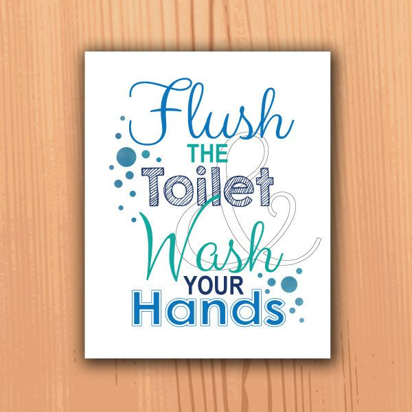 Bathroom Decor Flush The Toilet And Wash Your Hands Print