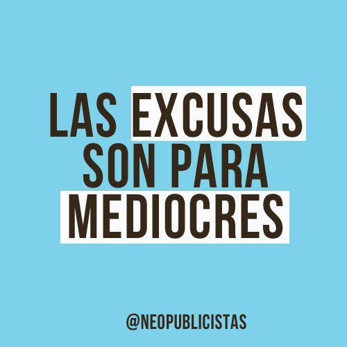 Las excusas son para mediocres... #frases