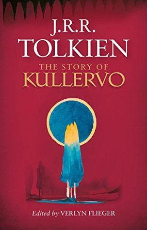 The Story of Kullervo by J.R.R. Tolkien - April 5th 2016 by Houghton Mifflin Harcourt