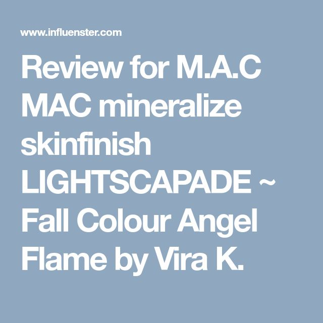 Review for M.A.C MAC mineralize skinfinish LIGHTSCAPADE ~ Fall Colour Angel Flame by Vira K.