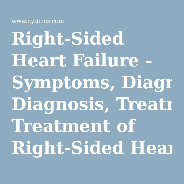 Right-Sided Heart Failure - Symptoms, Diagnosis, Treatment of Right-Sided Heart Failure - NY Times Health Information