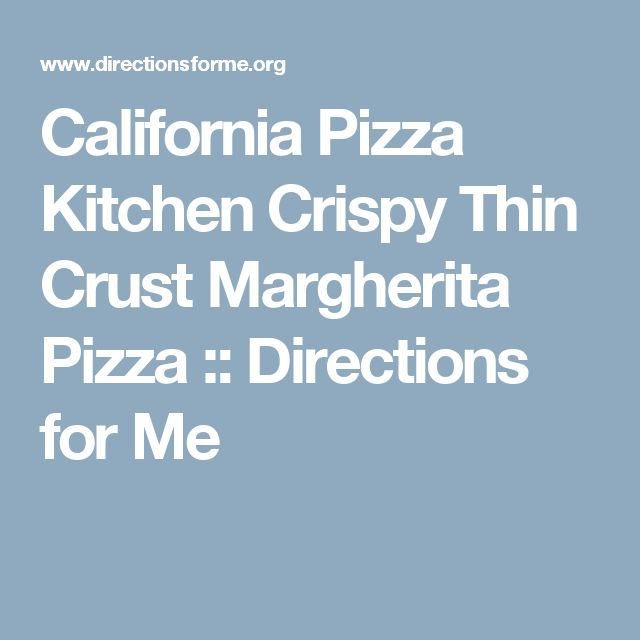 California Pizza Kitchen Crispy Thin Crust Margherita Pizza :: Directions for Me