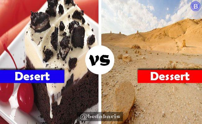 Perbedaan Antara Desert dan Dessert dalam Bahasa Inggris   http://www.belajardasarbahasainggris.com/2018/03/19/perbedaan-antara-desert-dan-dessert-dalam-bahasa-inggris/