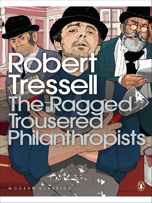Robert TressellRagged Trousered Philanthropists survival on the underside of the Edwardian Twilight, about exploitative employment when the only safety nets are charity, workhouse, and grave. Following the fortunes of a group of painters and decorators and their families, and the attempts to rouse their political will by the Socialist visionary Frank Owen